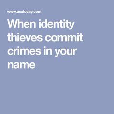 When identity thieves commit crimes in your name Identity Theft Statistics, Identity Thief, Criminal Law, Your Name, Crime, Names, Tips, Crime Comics, Fracture Mechanics
