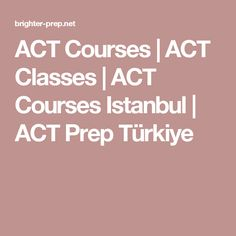 ACT Courses | ACT Classes | ACT Courses Istanbul | ACT Prep Türkiye