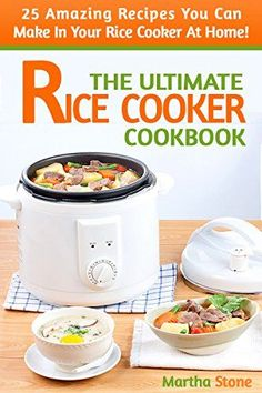 The Ultimate Rice Cooker Cookbook: 25 Amazing Recipes You Can Make In Your Rice Cooker At Home! ebook by Martha Stone - Rakuten Kobo The Ultimate Rice Cooker Cookbook: 25 Amazing Recipes You C. Quinoa In Rice Cooker, Aroma Rice Cooker, Rice Cooker Steamer, Rice Cooker Pasta, Perfect Cooker Recipes, Rice Cooker Recipes, Easy Rice Recipes, Recipe With Rice Cooker, How To Cook Beans