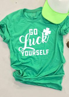 Go Luck Yourself St Patrick's Day T-Shirt Tee - Fairyseason St Patricks Day Quotes, Happy St Patricks Day, Saint Patricks, Home T Shirts, Tee Shirts, Tees, St Patrick's Day Outfit, Outfit Of The Day, St Patrick's Day Costumes
