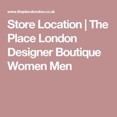 Store Location | The Place London Designer Boutique Women Men