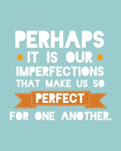 """""""Perhaps it is our imperfections that make us so perfect for one another!"""" -Jane Austen, Emma  @Meagan C"""