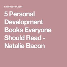 5 Personal Development Books Everyone Should Read - Natalie Bacon