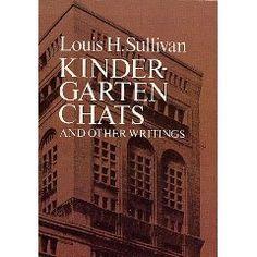 "Louis Sullivan's ""Kindergarten Chats"".  This man was a weird writer."