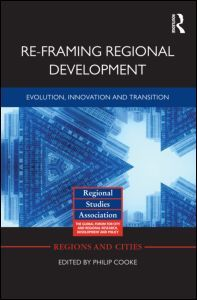 Re-framing regional development : evolution, innovation, and transition / edited by Philip Cooke (2014)