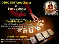OSHO ZEN Tarot Classes at Soul Searcher  Tarot Advance Classes on 29th March 2018  Interested students can join our classes!  Old students who have already done this course with us can repeat free of cost!  Confirm Your Presence at Dr. Lavina Gupta Classes.  Call at +91-9811120586, 9953005749, +91-11-47056258 for inquiry for tarot classes.  Visit http://www.reikisadhna.com/ to know more about tarot teaching.