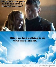 Game of thrones- funny. I know this is inappropriate and i apologize for the language but oh my gosh its funny