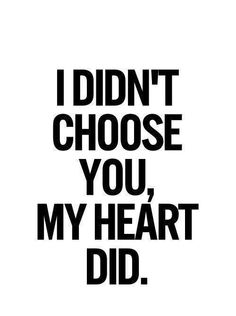 """I didn't choose you, my heart did."" <3"
