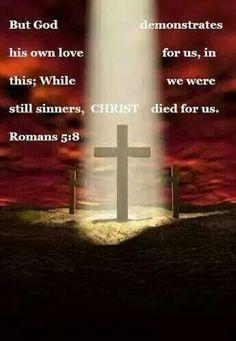 Mas Deus prova o seu amor para conosco, em que Cristo morreu por nós, sendo nós ainda pecadores. Romanos 5:8
