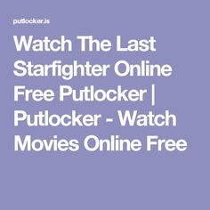 Watch The Last Starfighter Online Free Putlocker | Putlocker - Watch Movies Online Free