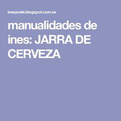 manualidades de ines: JARRA DE CERVEZA