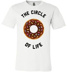The Circle Of Life (Donut) Shirt by Eternal Weekend Doughnut is what it's all about, right? If only life was this sweet. ♥♥♥ This ultra-soft tee has a great feel and a classic fit ♥♥♥ Printed in the U