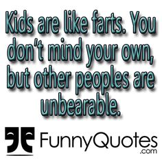 kids are like farts