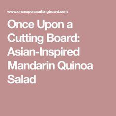 Once Upon a Cutting Board: Asian-Inspired Mandarin Quinoa Salad