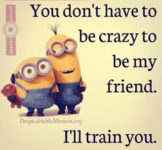 friends quotes & We choose the most beautiful Top 30 Minions Friendship Quotes for you.Top 30 Minions Friendship Quotes Quotes Friend Quotes most beautiful quotes ideas Bff Quotes, Best Friend Quotes, Funny Quotes, Nice Quotes, Awesome Quotes, Funny Humor, Crazy Friends, Best Friends, Special Friends