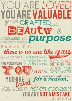 """""""You are loved, you are valuable, you are crafted with beauty and purpose. I treasure you and this world needs you..."""" ~ Curt Mega #IAmEnough #YouAreLoved #YouAreValuable #YouMatter"""