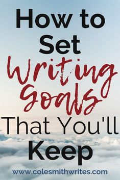 How to Set Writing Goals That You'll Keep | Cole Smith Writes