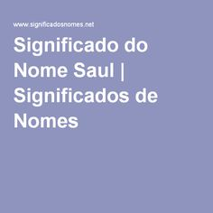 Significado do Nome Saul | Significados de Nomes