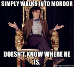 Doctor who: funny cause it would be true esp of Matt Smith