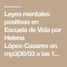 Leyes mentales positivas en Escuela de Vida por Helena López-Casares en mp3(30/03 a las 11:54:05) 53:21 17858630 - iVoox