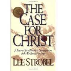 The Case for Christ by Lee Strobel - A Journalist's Personal Investigation of the Evidence for Jesus