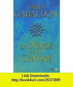 la neige et la cendre (9782258063365) Diana Gabaldon , ISBN-10: 2258063361  , ISBN-13: 978-2258063365 ,  , tutorials , pdf , ebook , torrent , downloads , rapidshare , filesonic , hotfile , megaupload , fileserve