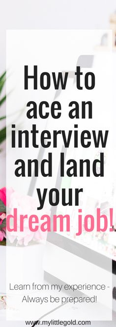 How to ace an interview and land your dream job!   Interview tips!
