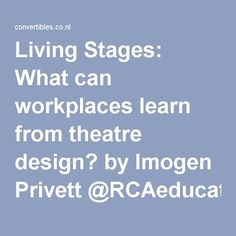 Living Stages: What can workplaces learn from theatre design? by Imogen Privett @RCAeducation @HHCDesign - Convertibles – Biophilic workplace strategy
