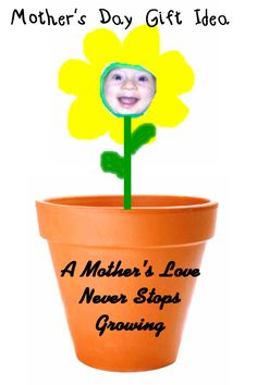 Simple Mom's Day Idea! Get little pots.  Put your kids pic on a flower.  Put a little piece of foam inside the pot to hold the flower in place. Paint a quote on the outside.