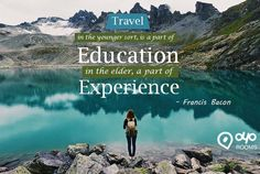 #Travel, in the younger sort, is a part of #education; in the elder, a part of #experience - #FrancisBacon
