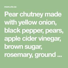 Pear chutney made with yellow onion, black pepper, pears, apple cider vinegar, brown sugar, rosemary, ground ginger and kosher salt. Apple Cider Vinegar, Pears, Charcuterie, Chutney, Preserves, Brown Sugar, Onion, Side Dishes, Spices