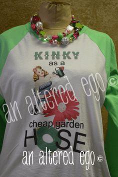 Kinky As A Cheap Garden Hose raglan t-shirt from An Altered Ego