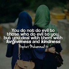 You do not do evil to those who do evil to you, but deal with them with forgiveness and kindness. - Prophet Muhammad (SAW)