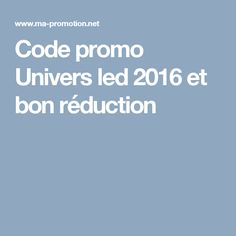 Code promo Univers led  2016 et bon réduction