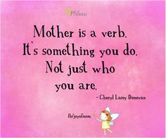 Mother is a verb. It's something you do. Not just who you are. ~Cheryl Lacey Donovan  #joyofmom #mifamilia #familyfirst