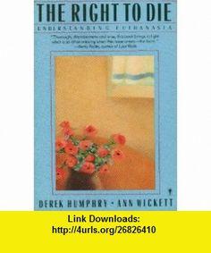 The Right to Die Understanding Euthanosia (9780137811960) Derek Humphry, Ann Wickett , ISBN-10: 0137811969  , ISBN-13: 978-0137811960 ,  , tutorials , pdf , ebook , torrent , downloads , rapidshare , filesonic , hotfile , megaupload , fileserve