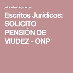 Escritos Jurídicos: SOLICITO PENSIÓN DE VIUDEZ - ONP