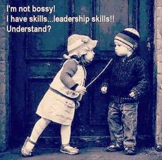 NOT bossy... and anyone  says  different.. they get a  Poke  in the  Eye  with  The  Big Bossy  Stick..  so  There..!