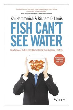Fish Can't See Water by Kai Hammerich and Richard D. Cross Cultural Communication, Company Structure, Corporate Strategy, Management Books, International Teams, Success And Failure, Cultural Diversity, What Is It Called, Book Show