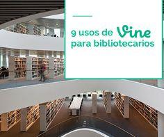 9 usos de #Vine para bibliotecarios. #bibliotecas