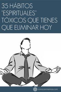35 Hábitos espirituales tóxicos que tienes que eliminar HOY Yoga For Men, Osho, Life Advice, Social Work, Inner Peace, Self Improvement, Self Care, Namaste, Reiki