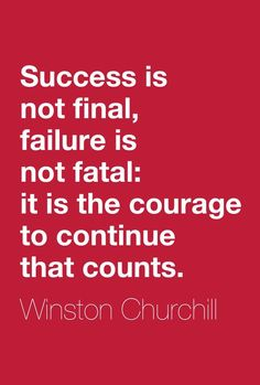 """""""Success is not final, failure is not fatal: it is the courage to continue that counts."""" ― Winston Churchill I need to remember this quote Great Quotes, Me Quotes, Motivational Quotes, Quotes To Live By, Inspirational Quotes, Qoutes, Quotes Images, Uplifting Quotes, Winston Churchill"""