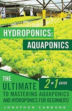 Hydroponics: Aquaponics: The Ultimate 2 in 1 Guide to Mastering Aquaponics and Hydroponics for Beginners! (Hydroponics - Hydroponics for Beginners - Gardening . Aquaponics for Beginners - Hydroponics by Jonathon Cardone Permaculture, Hydroponic Farming, Backyard Aquaponics, Hydroponic Growing, Hydroponics System, Diy Hydroponics, Hydroponic Vegetables, Irrigation Systems, Aquaponics Fish