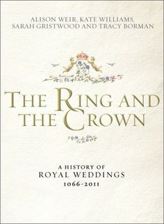 The Hardcover of the The Ring and the Crown: A History of Royal Weddings, by Alison Weir, Kate Williams, Sarah Gristwood, Tracy Borman Royal Brides, Royal Weddings, Alison Weir, Prince Charles And Diana, Prince William, Royal Marriage, Marriage Records, Online Gift Shop, Tk Maxx