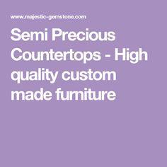 Semi Precious Countertops - High quality custom made furniture