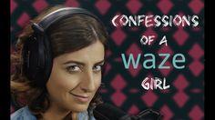 Confessions of a Waze Girl https://www.youtube.com/watch?v=YLPlxnaoxnk&feature=youtu.be