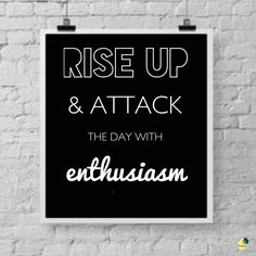 Rise Up & Attack the Day with Enthusiasm! #RiseUp #Attack #enthusiasm