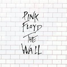 Pink Floyd  The Wall-the album you see performed in front of arena sized wall and it changes your life