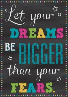 Let Your Dreams Be Bigger Than Your Fears Poster - Inspire and motivate kids of all ages. Brightens any classroom! Poster measures 13 x Inspire and motivate kids of all ages. Brightens any classroom! Chalkboard Classroom, Classroom Bulletin Boards, School Classroom, Classroom Themes, Quotes For The Classroom, Neon Classroom Decor, English Bulletin Boards, Bulletin Board Sayings, Counselor Bulletin Boards