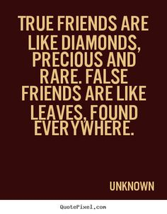picture quote about friendship - True friends are like diamonds, precious and rare. false friends are like leaves, found everywhere.